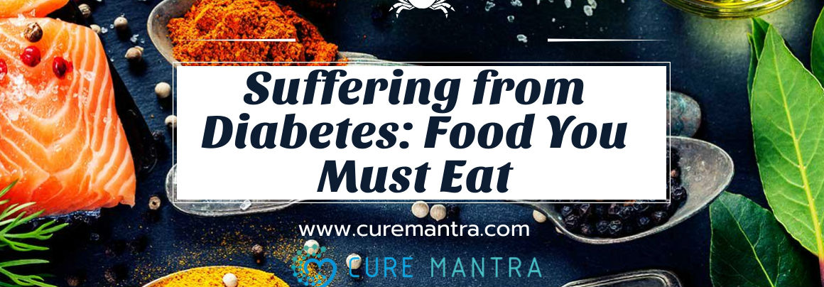 Suffering from Diabetes? Food you must eat - Curemantra | Online Doctors Listing websites